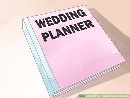 what to plan for a wedding how to plan a wedding in six months with pictures wikihow