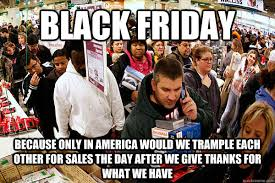 Funny Black Friday Memes - the best black friday 2017 memes and america rebecca and thanks