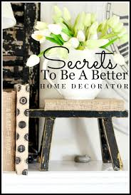 secrets to be a better home decorator stonegable