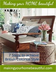 Colonial Style Homes Interior Design British Colonial Style 7 Steps To Achieve This Look Making