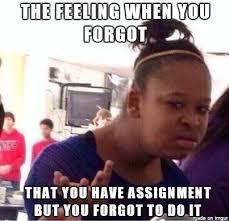 Forgot Meme - forgot assignment meme on imgur