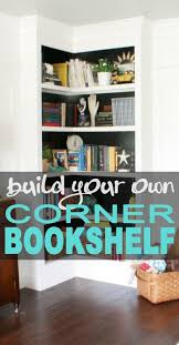 How To Build A Corner Bookcase Build Your Own Corner Bookshelves