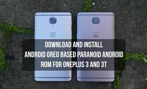paranoid android rom install android oreo based paranoid android rom on oneplus 3 and