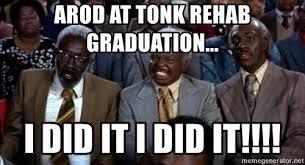 Arod Meme - arod at tonk rehab graduation i did it i did it eddie