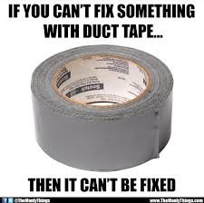 Duct Tape Meme - fixing things with duct tape the manly things