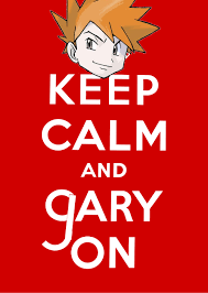 Keep Calm Know Your Meme - image 131331 gary oak know your meme