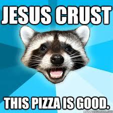 Jesus Crust Meme - jesus crust this pizza is good misc quickmeme