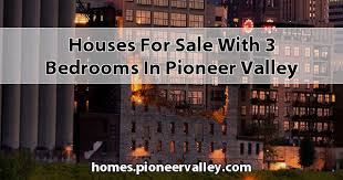 for sale with 3 bedrooms in pioneer valley