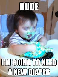 Diaper Meme - dude i m going to need a new diaper munchies kid quickmeme