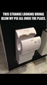 Dyson Airblade Meme - blew my piss away funny
