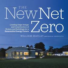 New Home Design Books by The New Net Zero Leading Edge Design And Construction Of Homes