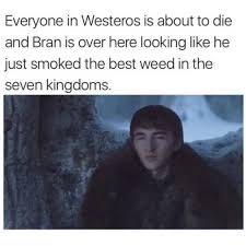 Best Weed Memes - dopl3r com memes everyone in westeros is about to die and bran