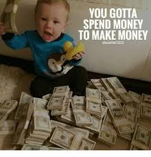Baby Success Meme - you gotta spend money to make money success meme on me me