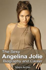 biography angelina jolie book the sexy angelina jolie biography and career ebook by maya archer