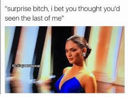Surprise Bitch Meme - surprise bitch i bet you thought you d seen the last of me ig wassup