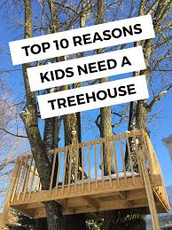 How To Build A Backyard Zip Line by Top 10 Reasons Kids Need A Treehouse