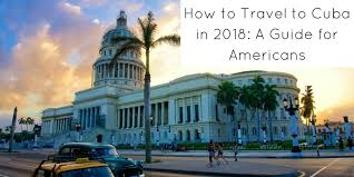 How to travel to cuba in 2018 a guide for americans authentic