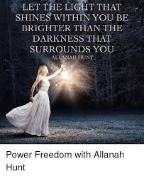 Let The Light Shine Let The Light That Shines Within You Be Brighter Than The Darkness