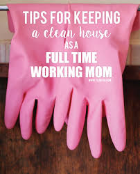 how to keep your house clean how to keep your house clean while working a full time job