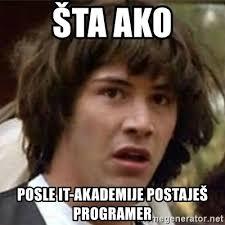 Programer Meme - šta ako posle it akademije postaješ programer what if meme meme