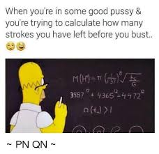 Good Pussy Memes - when you re in some good pussy you re trying to calculate how