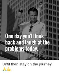 Back Problems Meme - one day you ll look back and augh at the problems today until then