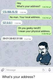 What S Meme Mean - hey what s your address 705 pm 1731681510 705 pm no man your local