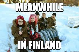 Suomi Memes - meanwhile in finland meanhile in finland quickmeme