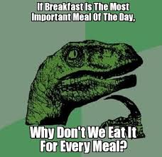 Funny Breakfast Memes - if breakfast is the most important meal az meme funny memes