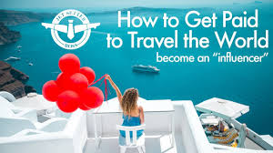 How to get paid to travel the world become a travel influencer