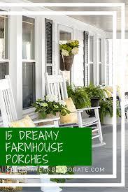 15 dreamy farmhouse porches celebrate u0026 decorate