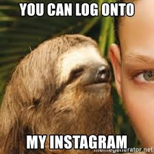 Meme Generator For Instagram - you can log onto my instagram whispering sloth meme generator