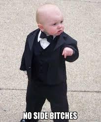 Side Bitches Meme - no side bitches godfather baby make a meme