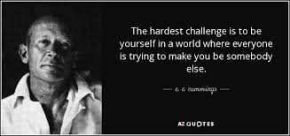Challenge Is It E E Quote The Hardest Challenge Is To Be Yourself In A