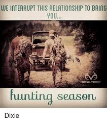 Hunting Season Meme - we interrupt this relationship to bring you hunting season dixie