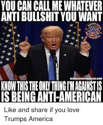 Memes Anti America - you can call me whatever anti bullshityou want edneck