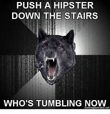 Hipster Meme Generator - push a hipster down the stairs who s tumbling now memegeneratornet
