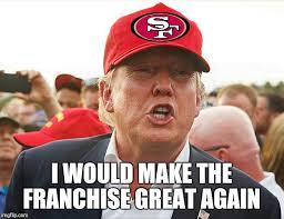 make the 49ers great again meme generator imgflip