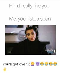 Get Over It Meme - him i really like you me you ll stop soon with the brand nin you ll
