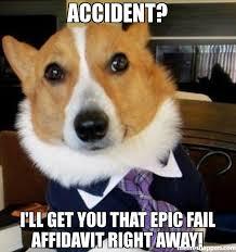 Epic Fail Meme - accident i ll get you that epic fail affidavit right away meme