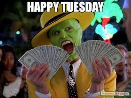 Happy Tuesday Meme - happy tuesday meme money money 62265 memeshappen