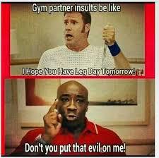 Gym Partner Meme - leg day gym humor pinterest legs gym and gym humour