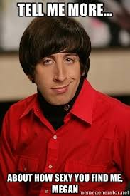 Megan Meme - tell me more about how sexy you find me megan howard wolowitz