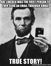 True Story Meme Generator - abe lincoln was the first person to ever send an email through