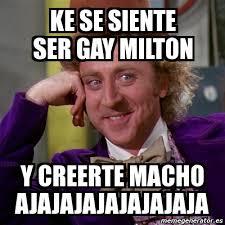 Milton Meme - meme willy wonka ke se siente ser gay milton y creerte macho