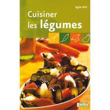 cuisiner des legumes cuisiner les légumes broché a blin achat livre achat prix