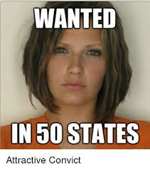 Attractive Convict Meme - wanted in 50 states attractive convict convicted meme on me me