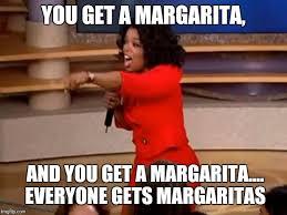 Margarita Meme - oprah you get a car imgflip
