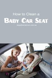 how to clean a baby car seat stay at home mum