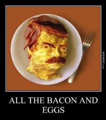 Funny Breakfast Memes - all the bacon and eggs picture quotes
